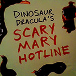The RETURN of the SCARY MARY HOTLINE.